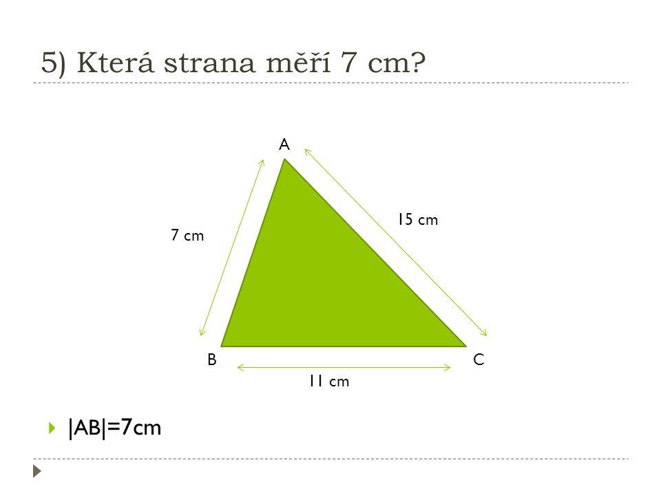 4) Jaká strana je nejdelší? K L M  strana KL je nejdelší