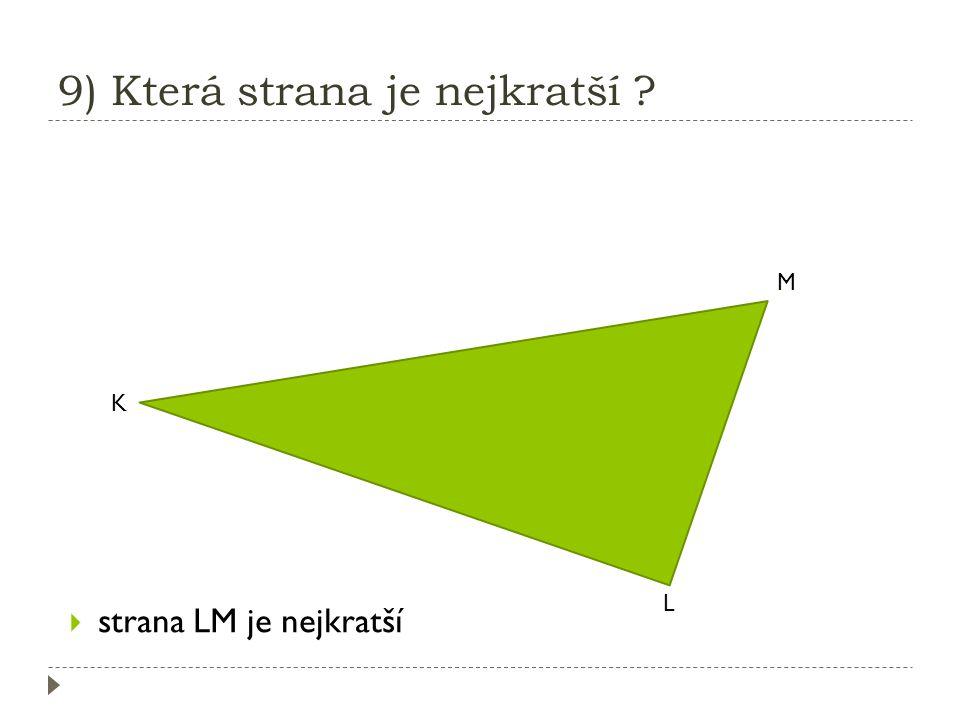 8) Vypiš všechny strany trojúhelníka. K L M  strany jsou: KL, LM, MK
