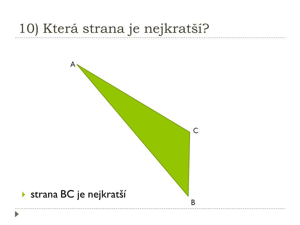 9) Která strana je nejkratší ? K L M  strana LM je nejkratší