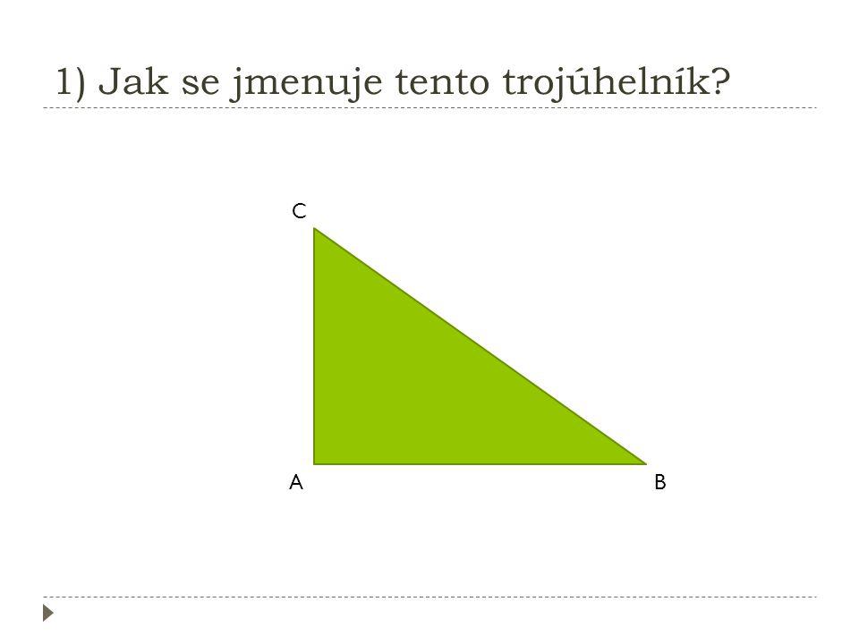 1) Jak se jmenuje tento trojúhelník? A C B