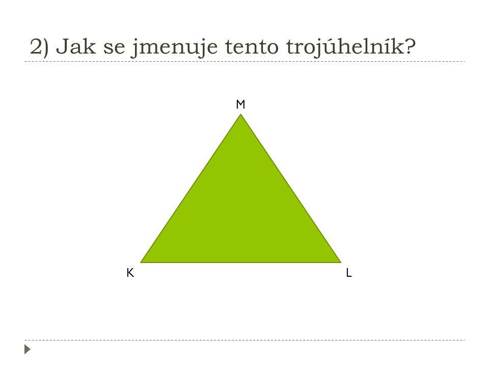 1) Jak se jmenuje tento trojúhelník? A C B  ∆ ABC