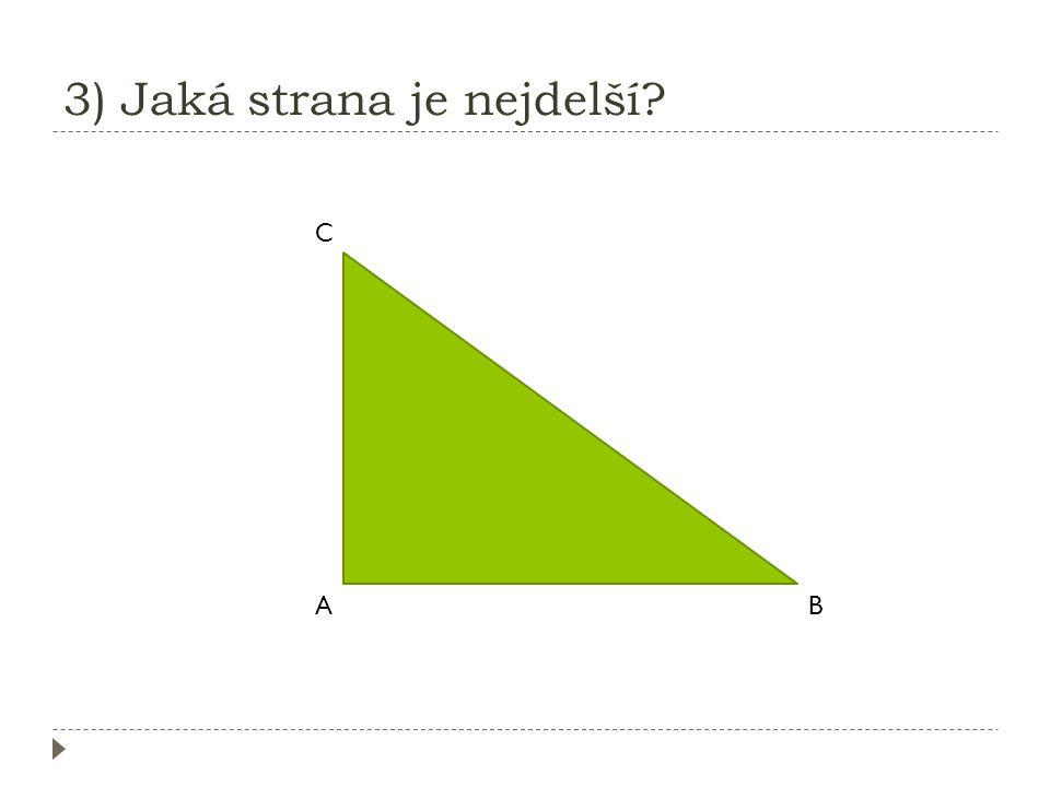 3) Jaká strana je nejdelší? A B C