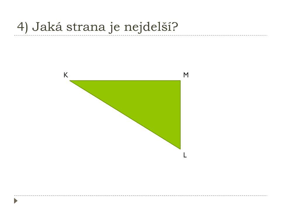 3) Jaká strana je nejdelší? A B C  strana BC je nejdelší