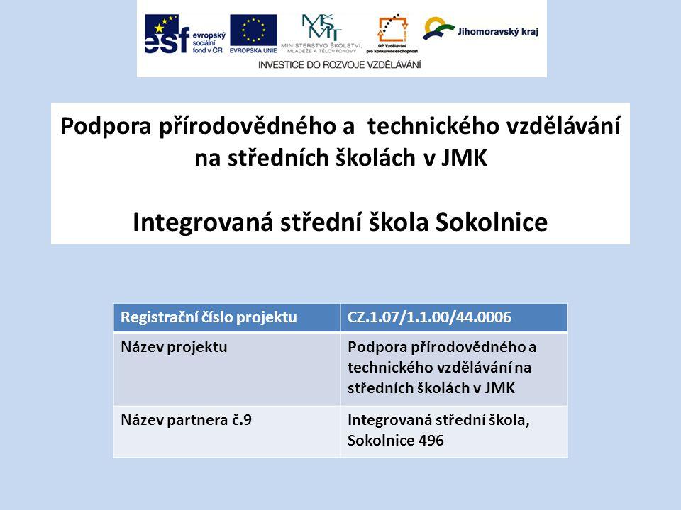Podpora přírodovědného a technického vzdělávání na středních školách v JMK Integrovaná střední škola Sokolnice Registrační číslo projektuCZ.1.07/1.1.0