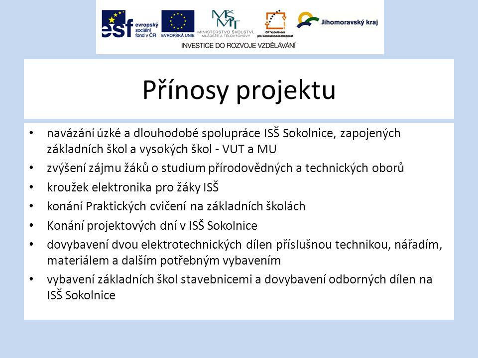 Přínosy projektu navázání úzké a dlouhodobé spolupráce ISŠ Sokolnice, zapojených základních škol a vysokých škol - VUT a MU zvýšení zájmu žáků o studi