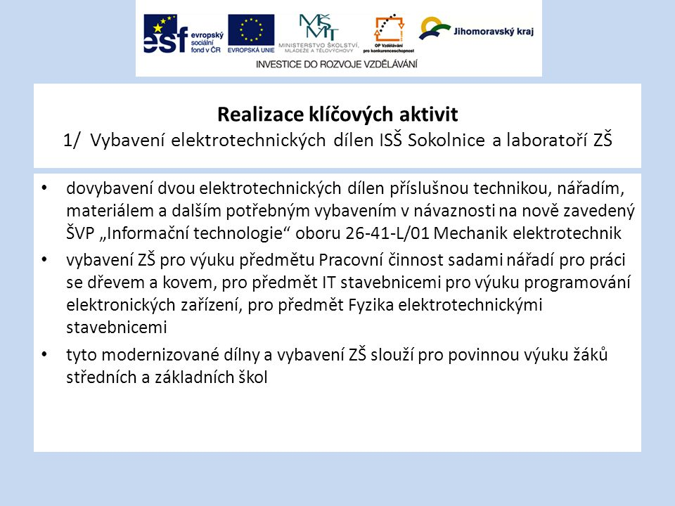 Realizace klíčových aktivit 1/ Vybavení elektrotechnických dílen ISŠ Sokolnice a laboratoří ZŠ dovybavení dvou elektrotechnických dílen příslušnou tec