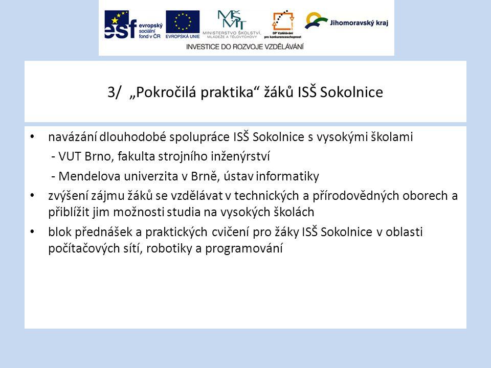 """3/ """"Pokročilá praktika"""" žáků ISŠ Sokolnice navázání dlouhodobé spolupráce ISŠ Sokolnice s vysokými školami - VUT Brno, fakulta strojního inženýrství -"""