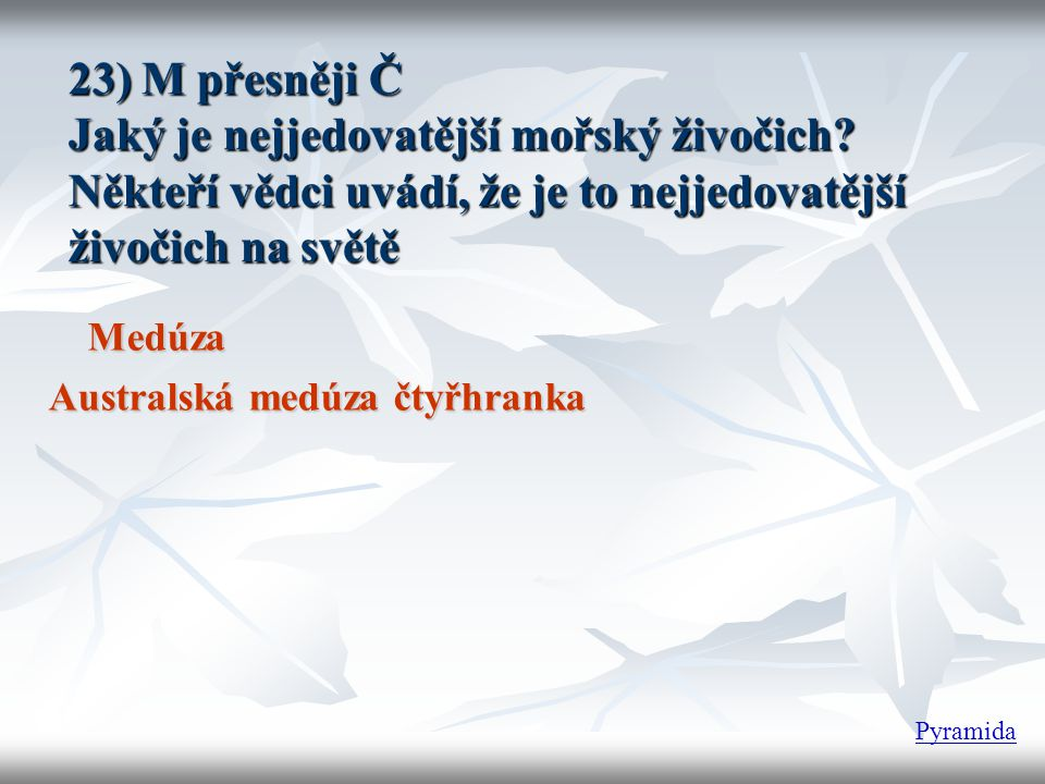 23) M přesněji Č Jaký je nejjedovatější mořský živočich.