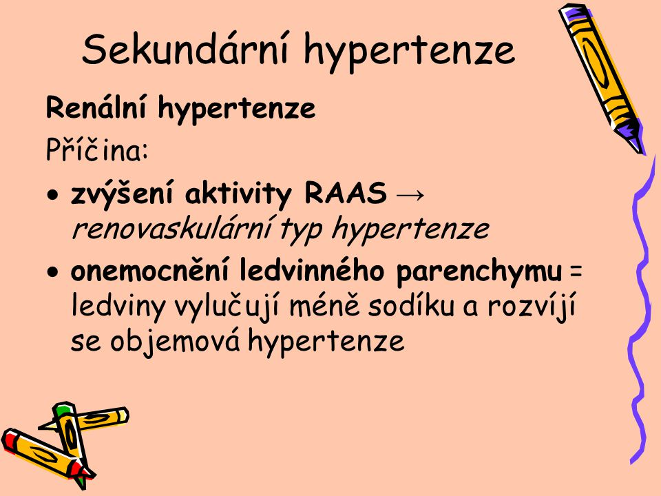Sekundární hypertenze Renální hypertenze Příčina:  zvýšení aktivity RAAS → renovaskulární typ hypertenze  onemocnění ledvinného parenchymu = ledviny
