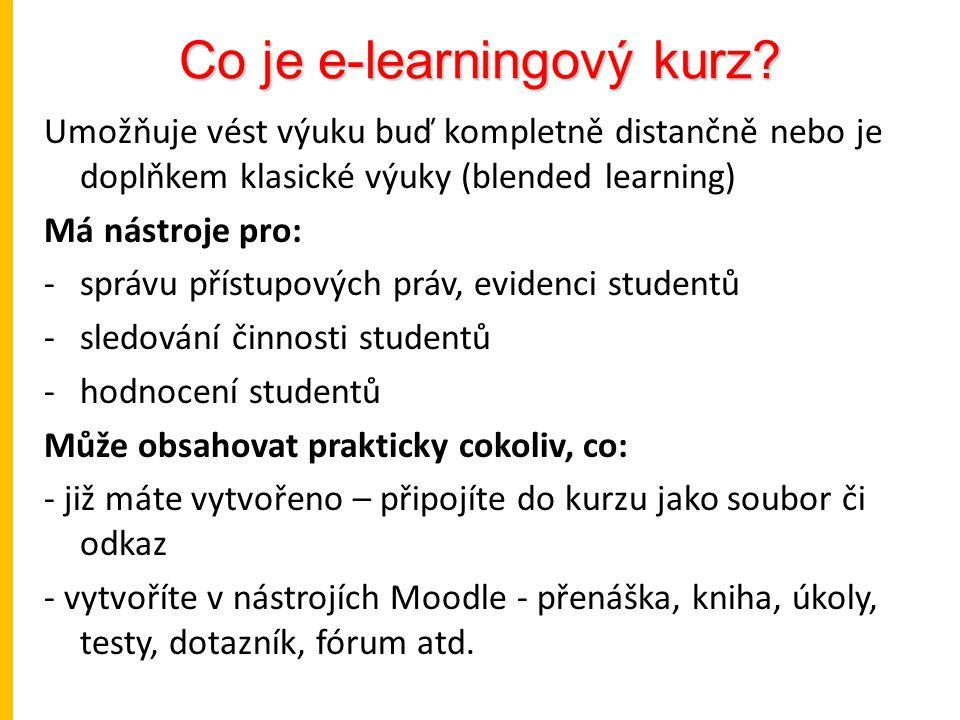 Co je e-learningový kurz? Umožňuje vést výuku buď kompletně distančně nebo je doplňkem klasické výuky (blended learning) Má nástroje pro: -správu přís