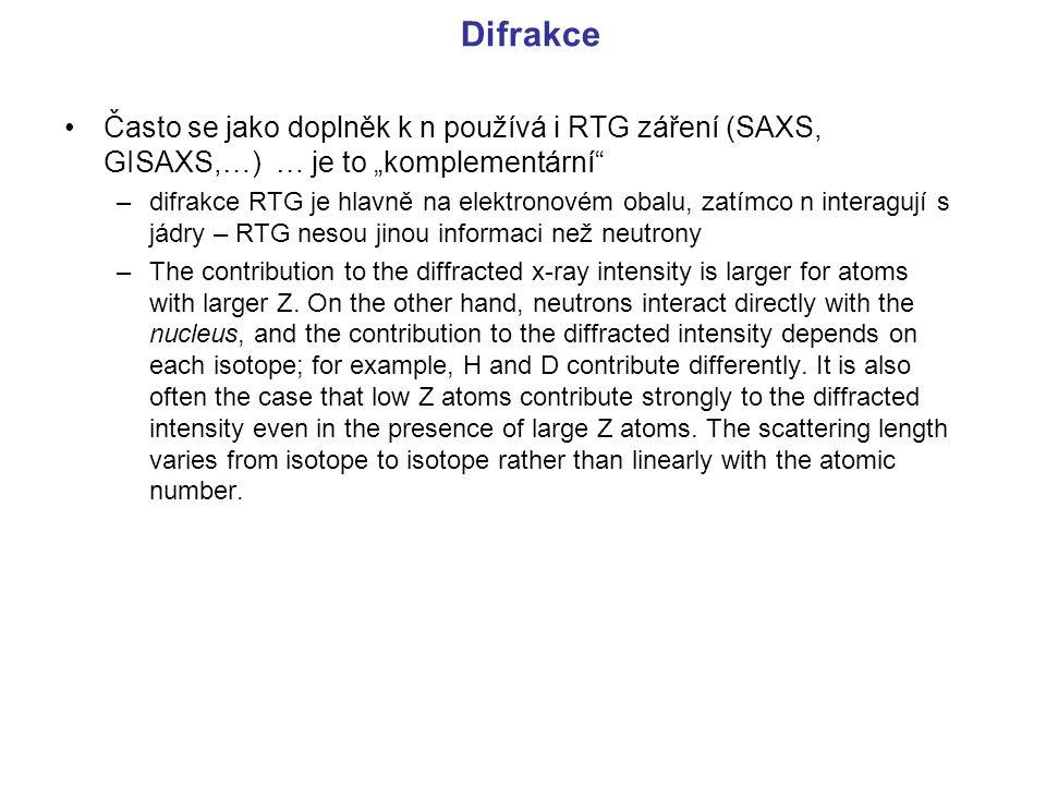 """Často se jako doplněk k n používá i RTG záření (SAXS, GISAXS,…) … je to """"komplementární"""" –difrakce RTG je hlavně na elektronovém obalu, zatímco n inte"""