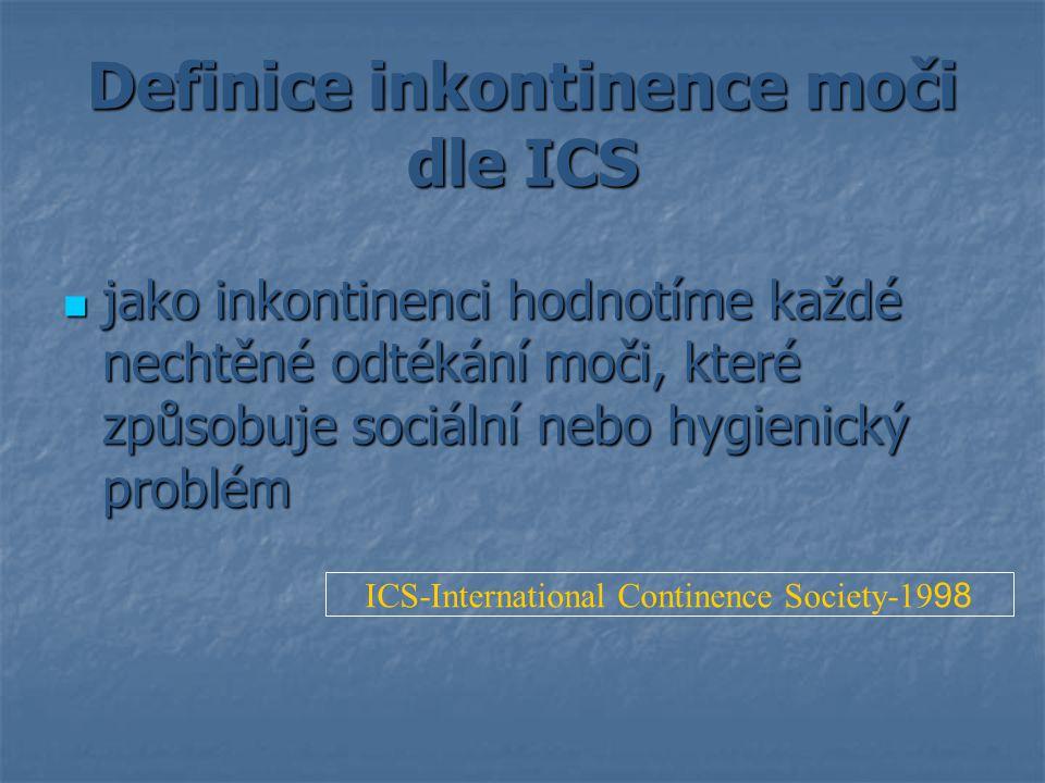 Definice inkontinence moči dle ICS jako inkontinenci hodnotíme každé nechtěné odtékání moči, které způsobuje sociální nebo hygienický problém jako ink
