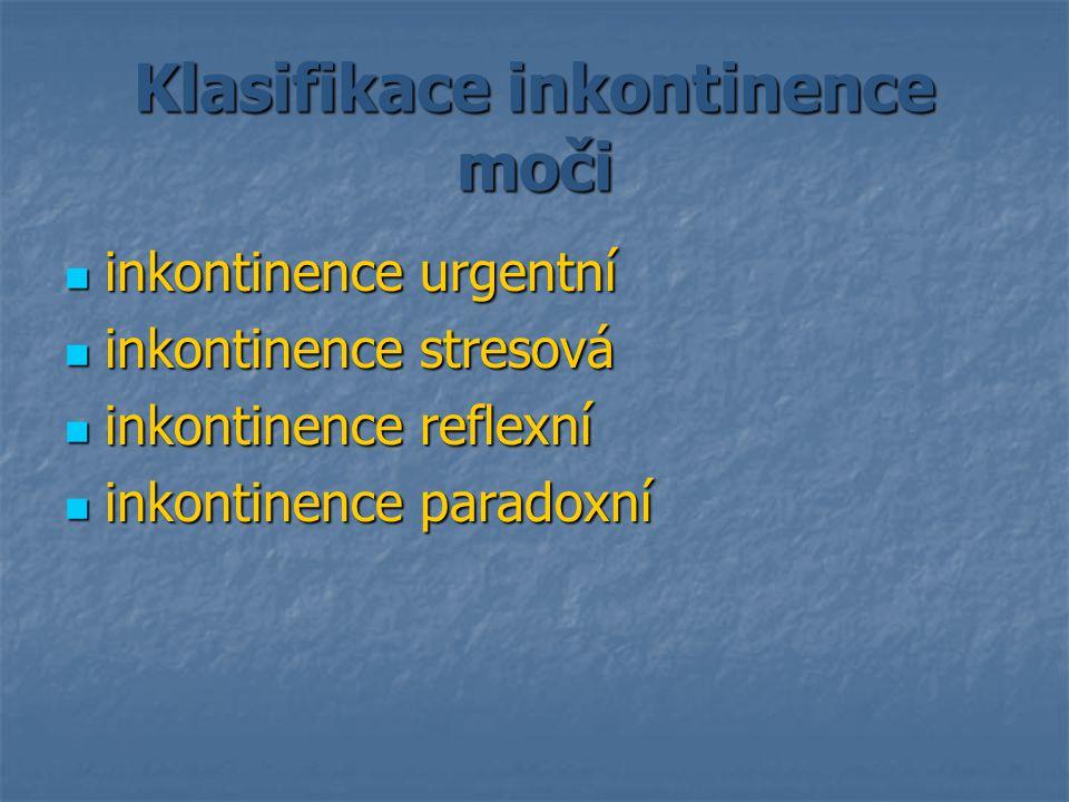 Klasifikace inkontinence moči inkontinence urgentní inkontinence urgentní inkontinence stresová inkontinence stresová inkontinence reflexní inkontinen