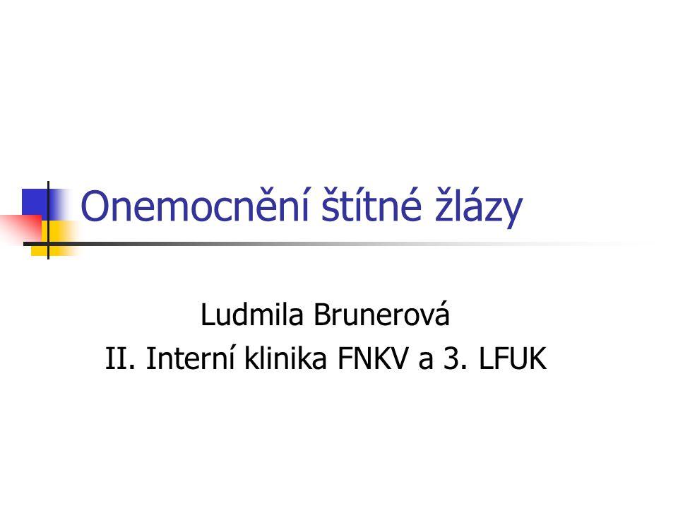 Onemocnění štítné žlázy Ludmila Brunerová II. Interní klinika FNKV a 3. LFUK
