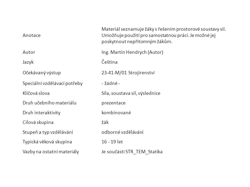 Anotace Materiál seznamuje žáky s řešením prostorové soustavy sil.