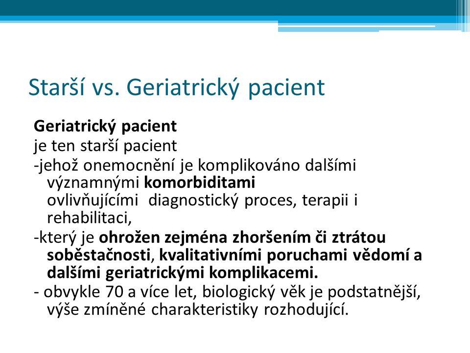 Starší vs. Geriatrický pacient Geriatrický pacient je ten starší pacient -jehož onemocnění je komplikováno dalšími významnými komorbiditami ovlivňujíc