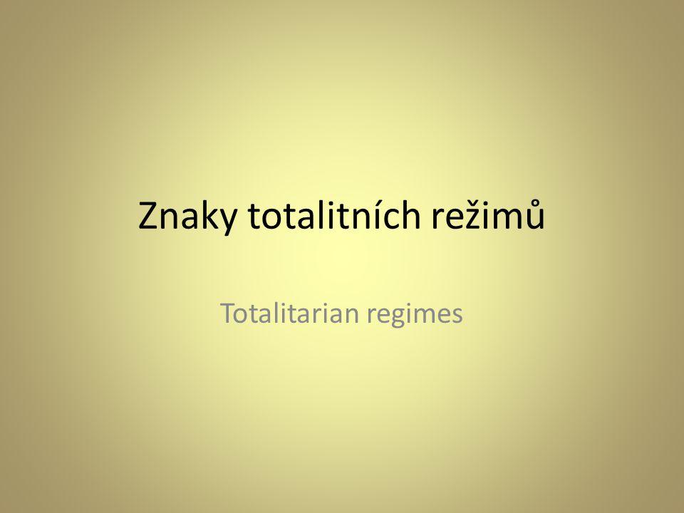 Znaky totalitních režimů Totalitarian regimes