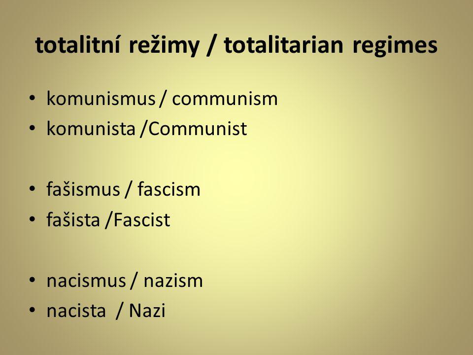 totalitní režimy / totalitarian regimes komunismus / communism komunista /Communist fašismus / fascism fašista /Fascist nacismus / nazism nacista / Nazi