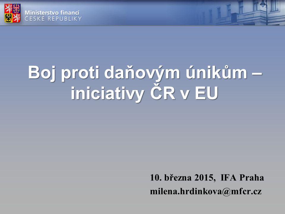 Boj proti daňovým únikům – iniciativy ČR v EU 10. března 2015, IFA Praha milena.hrdinkova@mfcr.cz