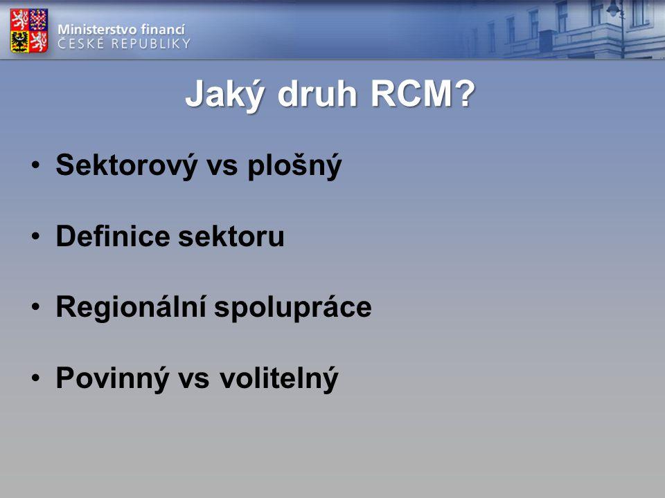 Jaký druh RCM Sektorový vs plošný Definice sektoru Regionální spolupráce Povinný vs volitelný