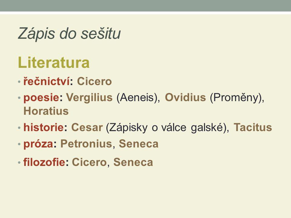 Zápis do sešitu Literatura řečnictví: Cicero poesie: Vergilius (Aeneis), Ovidius (Proměny), Horatius historie: Cesar (Zápisky o válce galské), Tacitus
