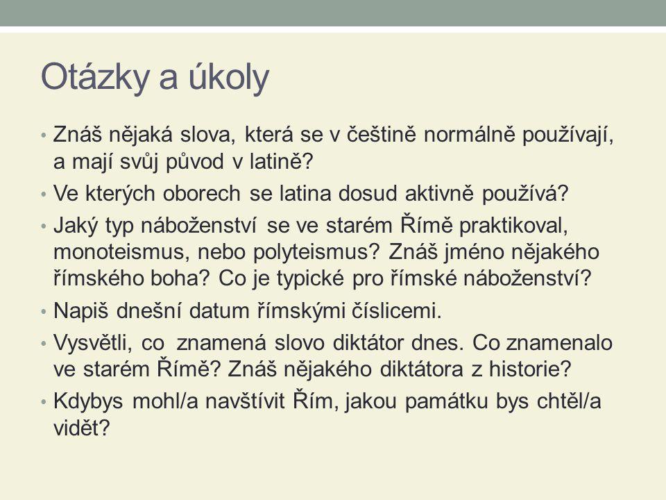 Otázky a úkoly Znáš nějaká slova, která se v češtině normálně používají, a mají svůj původ v latině? Ve kterých oborech se latina dosud aktivně použív