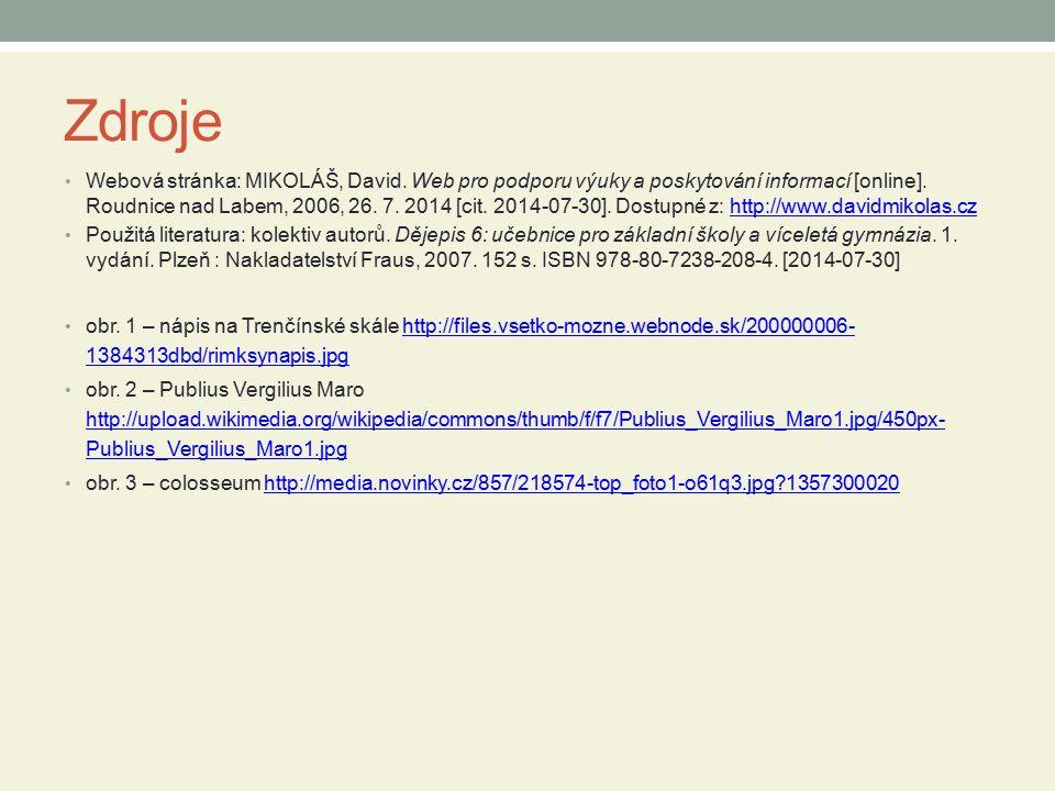 Zdroje Webová stránka: MIKOLÁŠ, David. Web pro podporu výuky a poskytování informací [online]. Roudnice nad Labem, 2006, 26. 7. 2014 [cit. 2014-07-30]