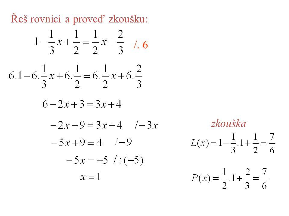 Řeš rovnici a proveď zkoušku: /. 6 zkouška