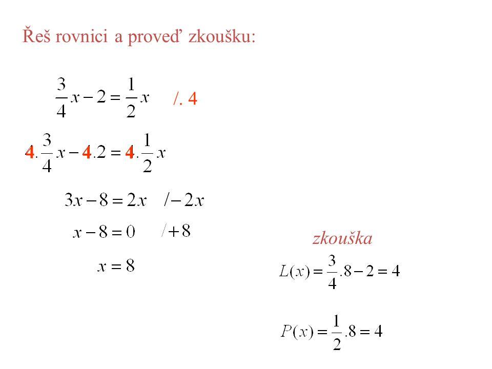 Řeš rovnici a proveď zkoušku: /. 4 zkouška 4 44