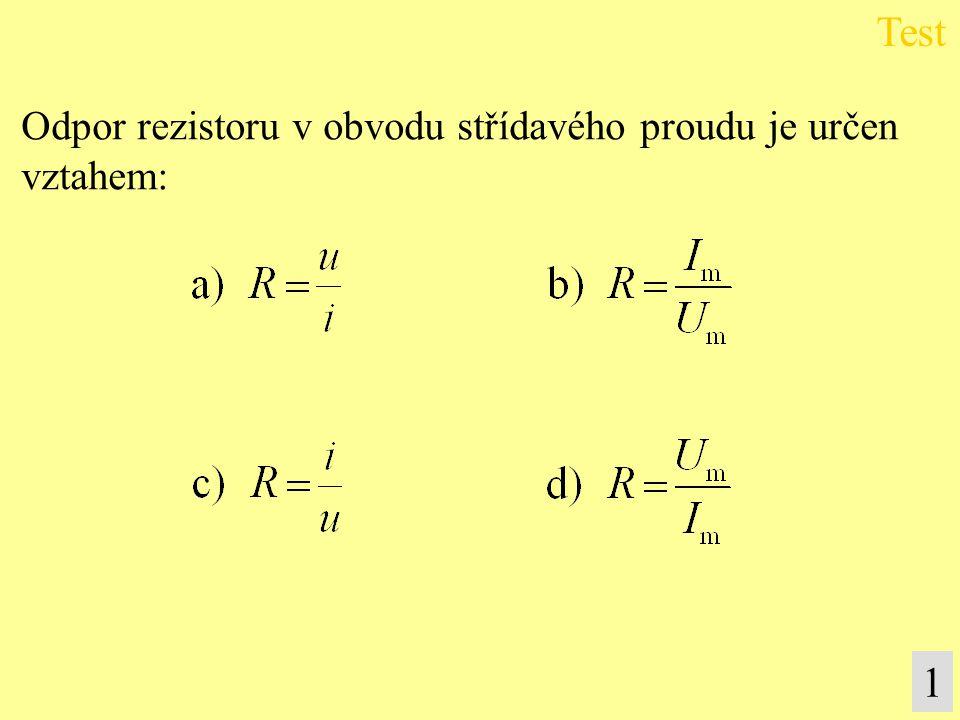 Odpor rezistoru v obvodu střídavého proudu je určen vztahem: Test 1