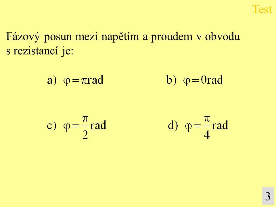 Fázový posun mezi napětím a proudem v obvodu s rezistancí je: Test 3