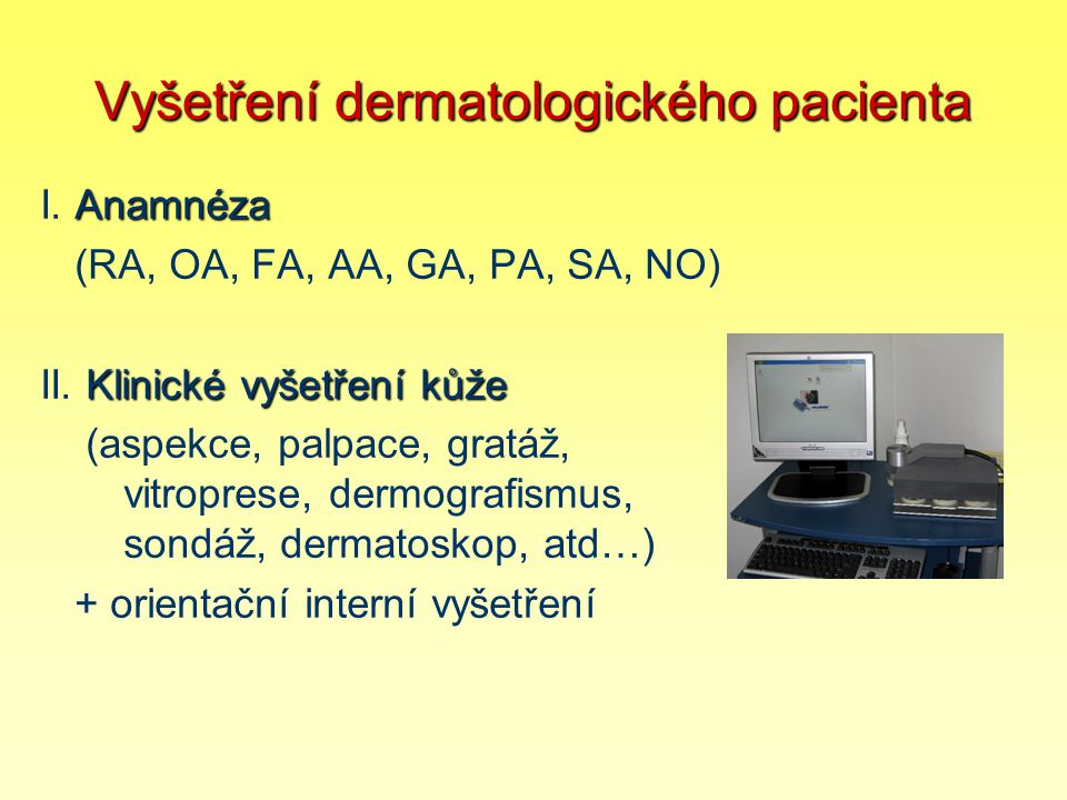 Vyšetření dermatologického pacienta III.Pomocné vyšetřovací metody III.