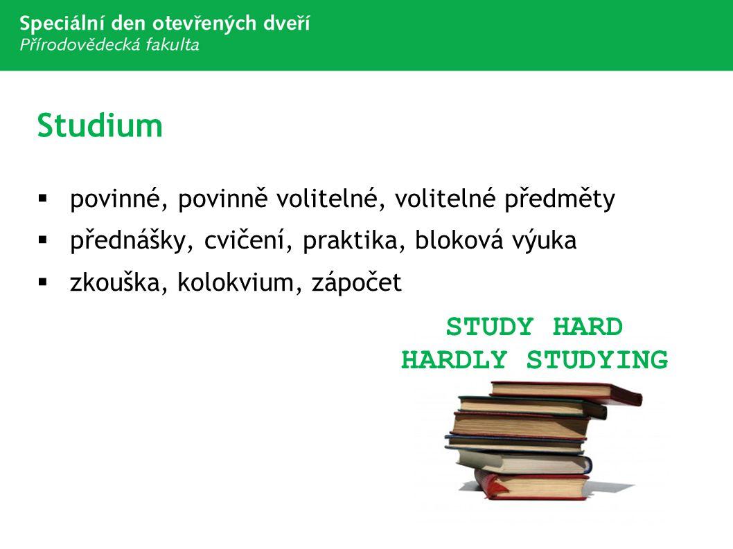 Studium  povinné, povinně volitelné, volitelné předměty  přednášky, cvičení, praktika, bloková výuka  zkouška, kolokvium, zápočet STUDY HARD HARDLY