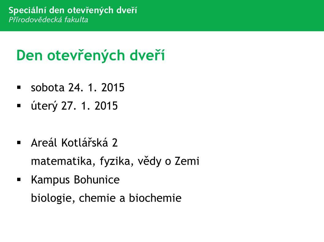 Den otevřených dveří  sobota 24. 1. 2015  úterý 27. 1. 2015  Areál Kotlářská 2 matematika, fyzika, vědy o Zemi  Kampus Bohunice biologie, chemie a