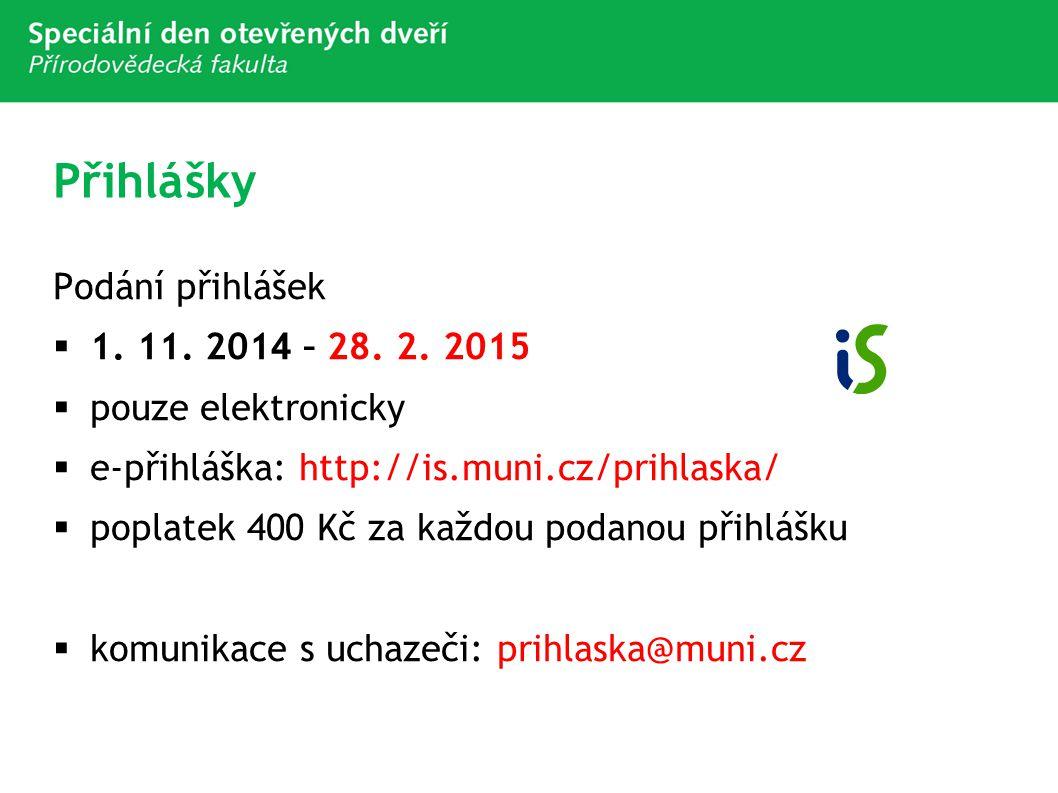 Přihlášky Podání přihlášek  1. 11. 201 4 – 28. 2. 2015  pouze elektronicky  e-přihláška: http://is.muni.cz/prihlaska/  poplatek 400 Kč za každou p