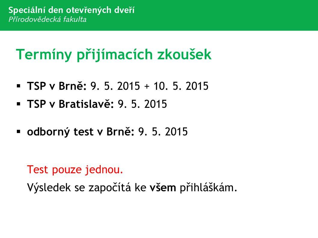 Termíny přijímacích zkoušek  TSP v Brně: 9. 5. 2015 + 10. 5. 2015  TSP v Bratislavě: 9. 5. 2015  odborný test v Brně: 9. 5. 2015 Test pouze jednou.