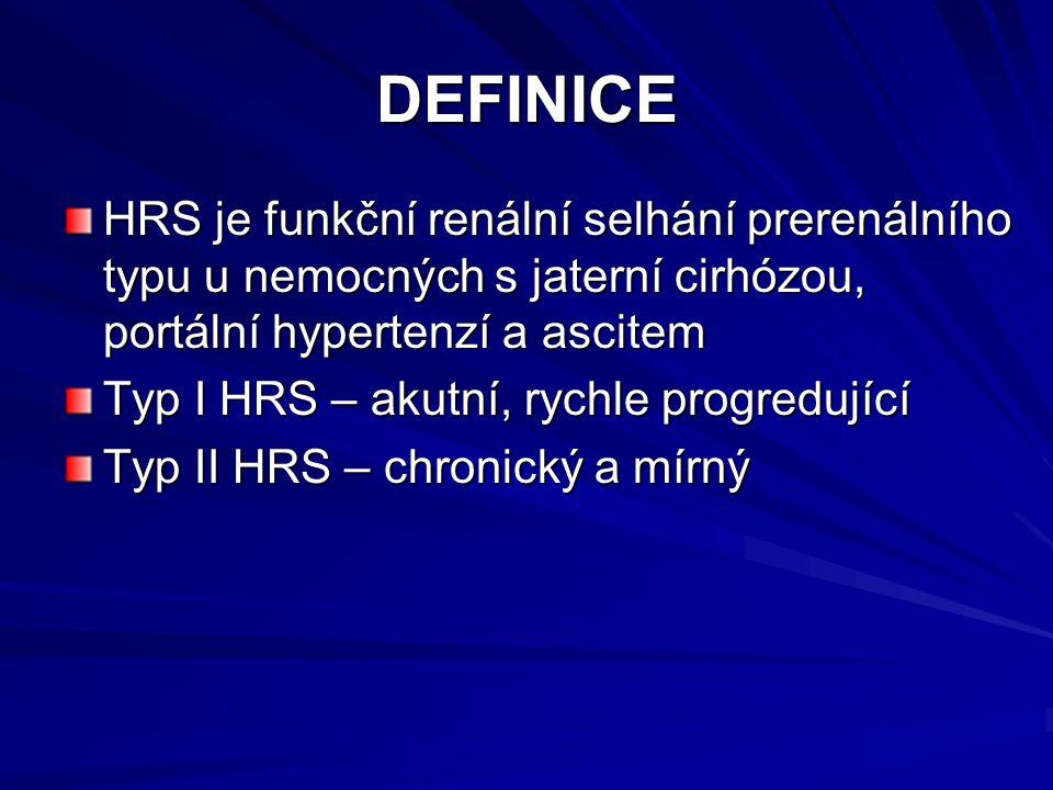 DEFINICE HRS je funkční renální selhání prerenálního typu u nemocných s jaterní cirhózou, portální hypertenzí a ascitem Typ I HRS – akutní, rychle progredující Typ II HRS – chronický a mírný