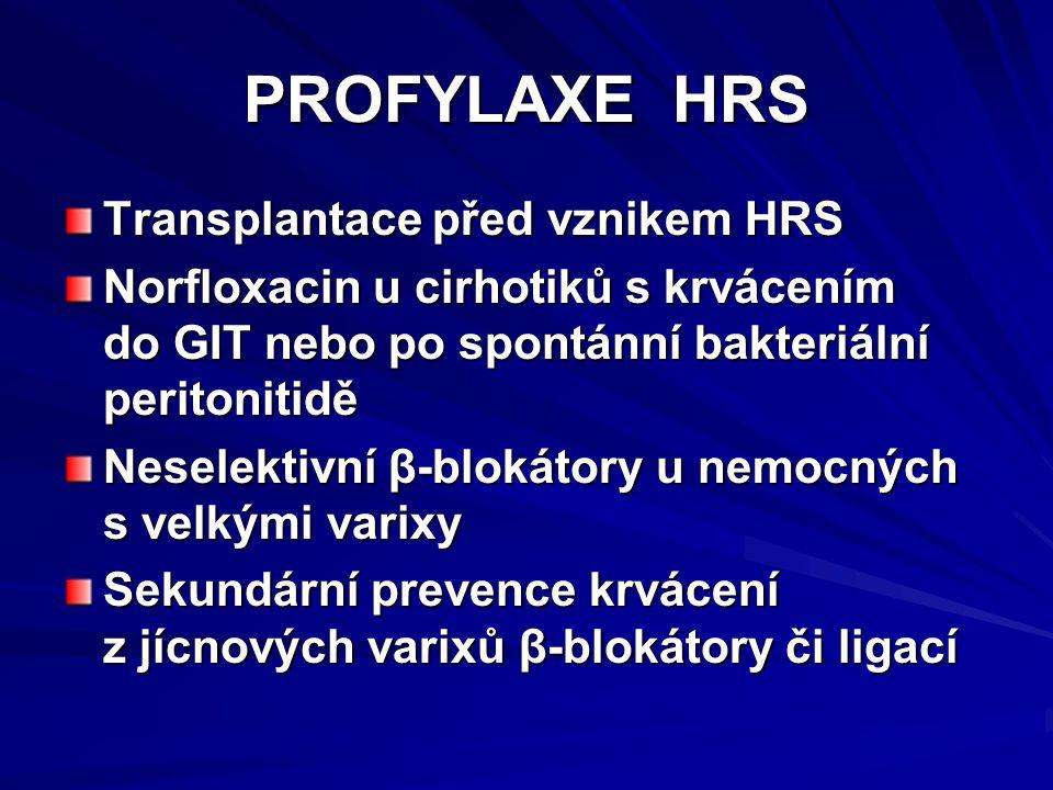 PROFYLAXE HRS Transplantace před vznikem HRS Norfloxacin u cirhotiků s krvácením do GIT nebo po spontánní bakteriální peritonitidě Neselektivní β-blokátory u nemocných s velkými varixy Sekundární prevence krvácení z jícnových varixů β-blokátory či ligací