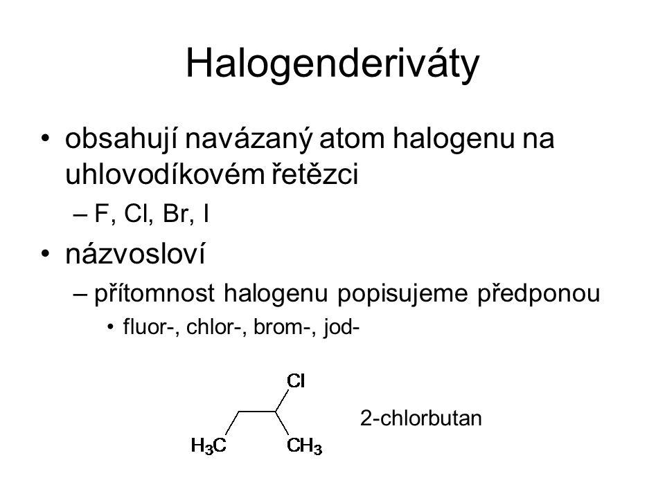 Halogenderiváty vlastnosti –nejnižší halogenderiváty jsou plyny, ostatní jsou kapaliny nebo pevné látky –některé mají narkotické (chloroform,...) nebo slzotvorné účinky –jsou toxické, ukládají se v tucích –často dobrá rozpouštědla chloroform, tetrachlormethan, trichlorethylen,...