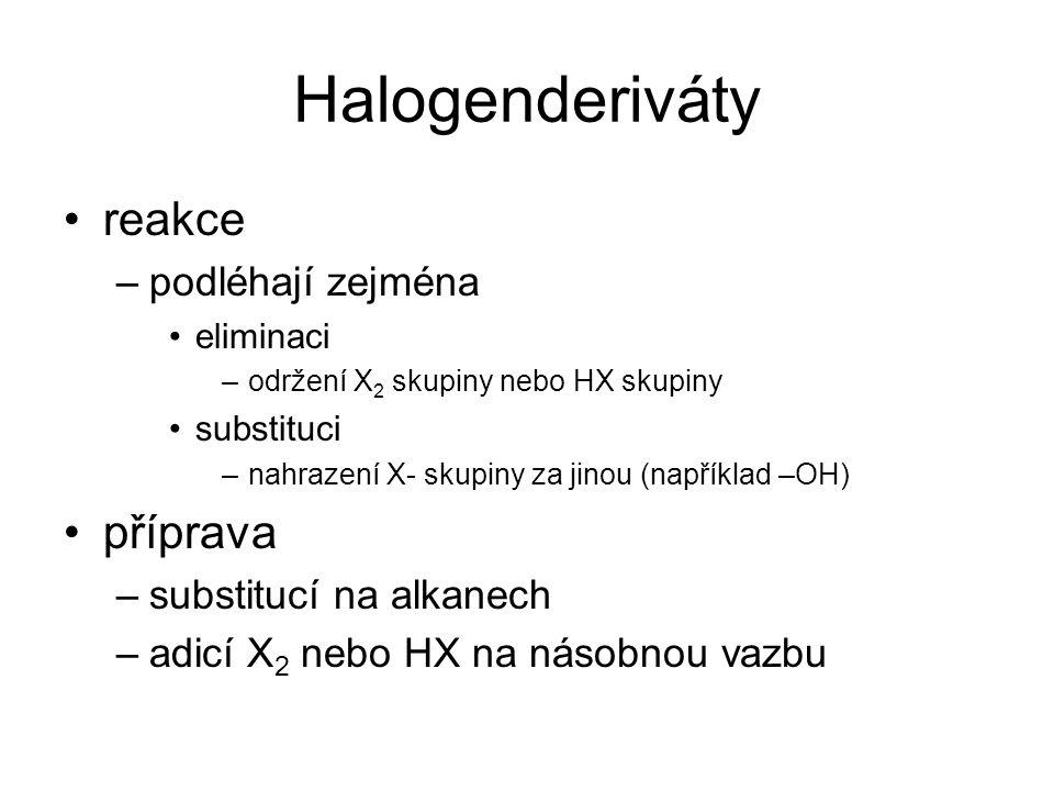 Halogenderiváty reakce –podléhají zejména eliminaci –održení X 2 skupiny nebo HX skupiny substituci –nahrazení X- skupiny za jinou (například –OH) pří