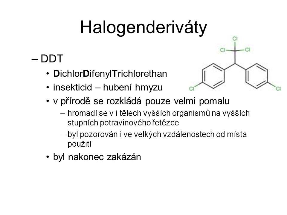Halogenderiváty –DDT DichlorDifenylTrichlorethan insekticid – hubení hmyzu v přírodě se rozkládá pouze velmi pomalu –hromadí se v i tělech vyšších org