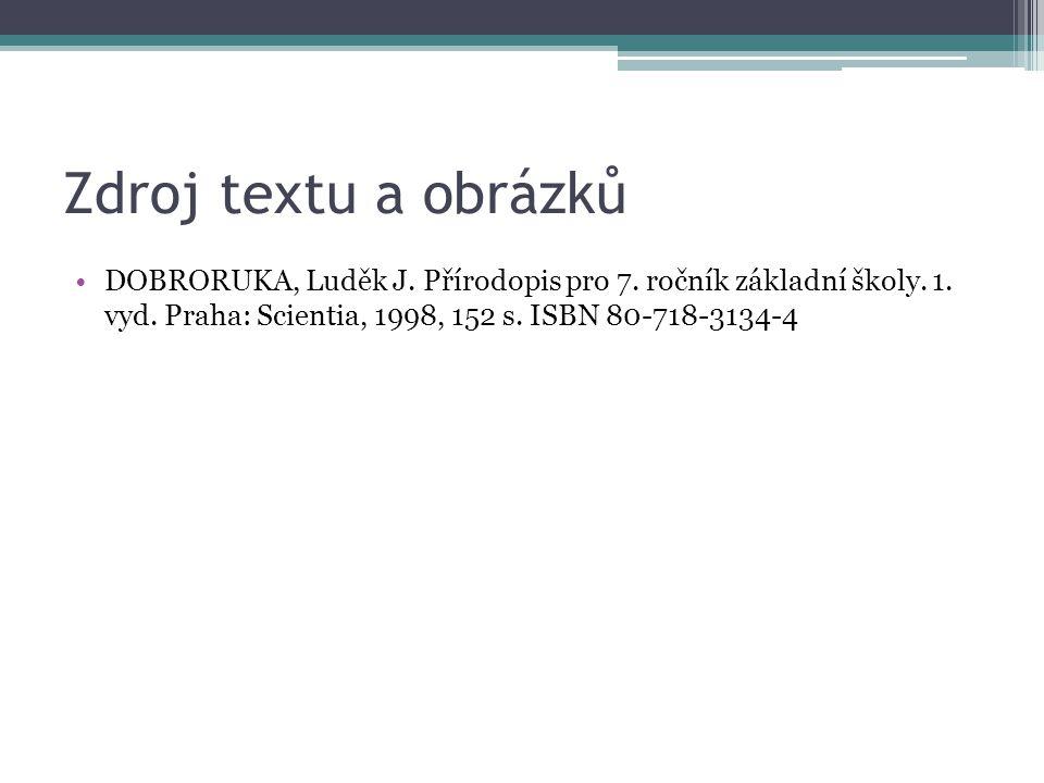 Zdroj textu a obrázků DOBRORUKA, Luděk J. Přírodopis pro 7. ročník základní školy. 1. vyd. Praha: Scientia, 1998, 152 s. ISBN 80-718-3134-4