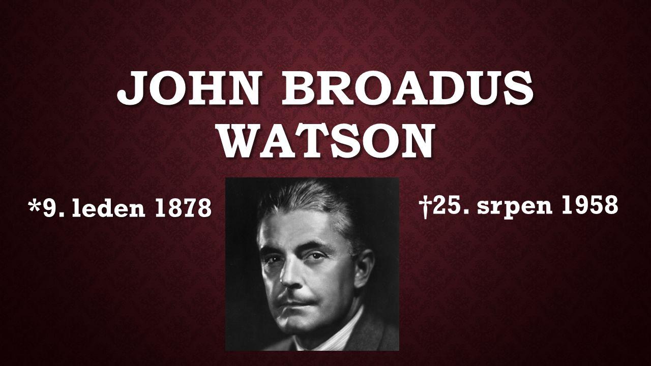 JOHN BROADUS WATSON *9. leden 1878 †25. srpen 1958
