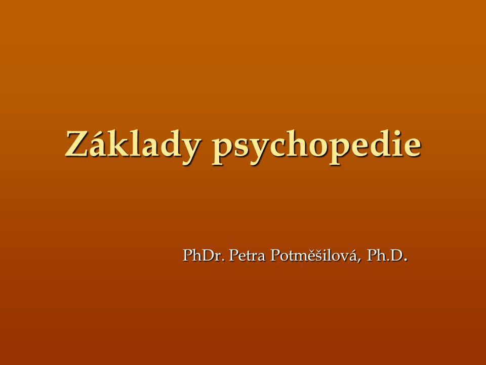 Základy psychopedie PhDr. Petra Potměšilová, Ph.D.