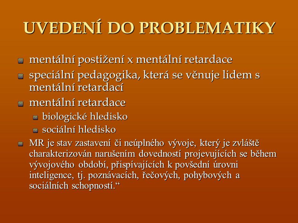 UVEDENÍ DO PROBLEMATIKY mentální postižení x mentální retardace speciální pedagogika, která se věnuje lidem s mentální retardací mentální retardace bi