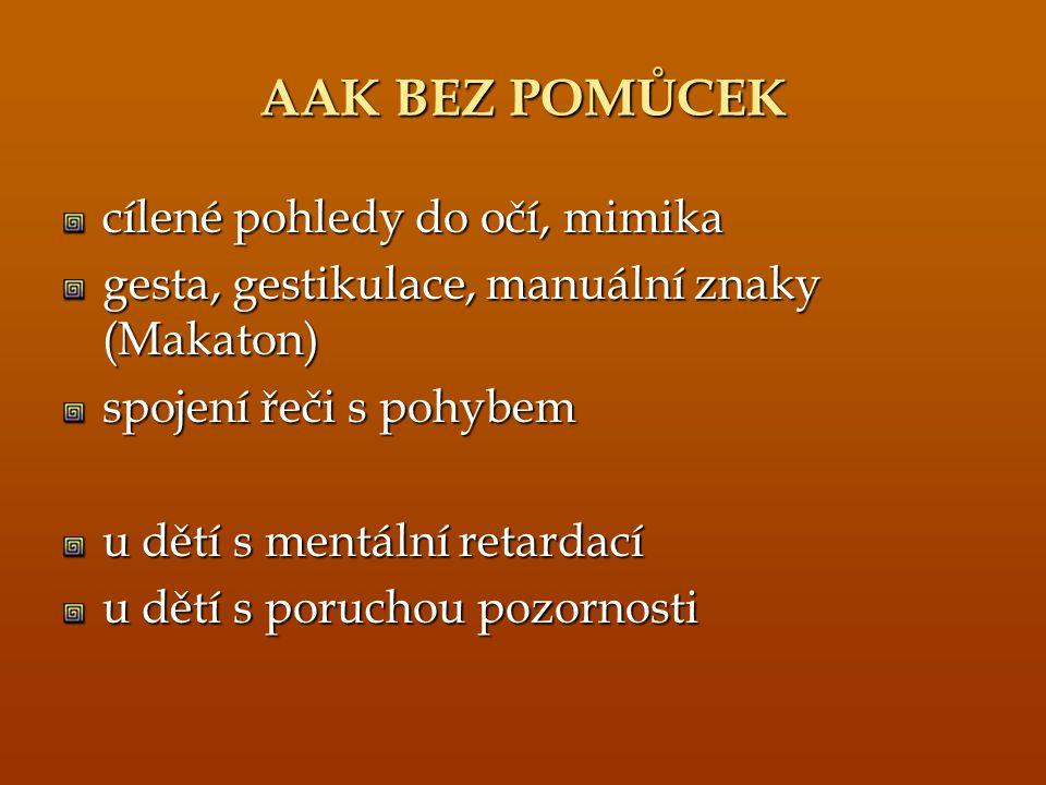 AAK BEZ POMŮCEK cílené pohledy do očí, mimika gesta, gestikulace, manuální znaky (Makaton) spojení řeči s pohybem u dětí s mentální retardací u dětí s