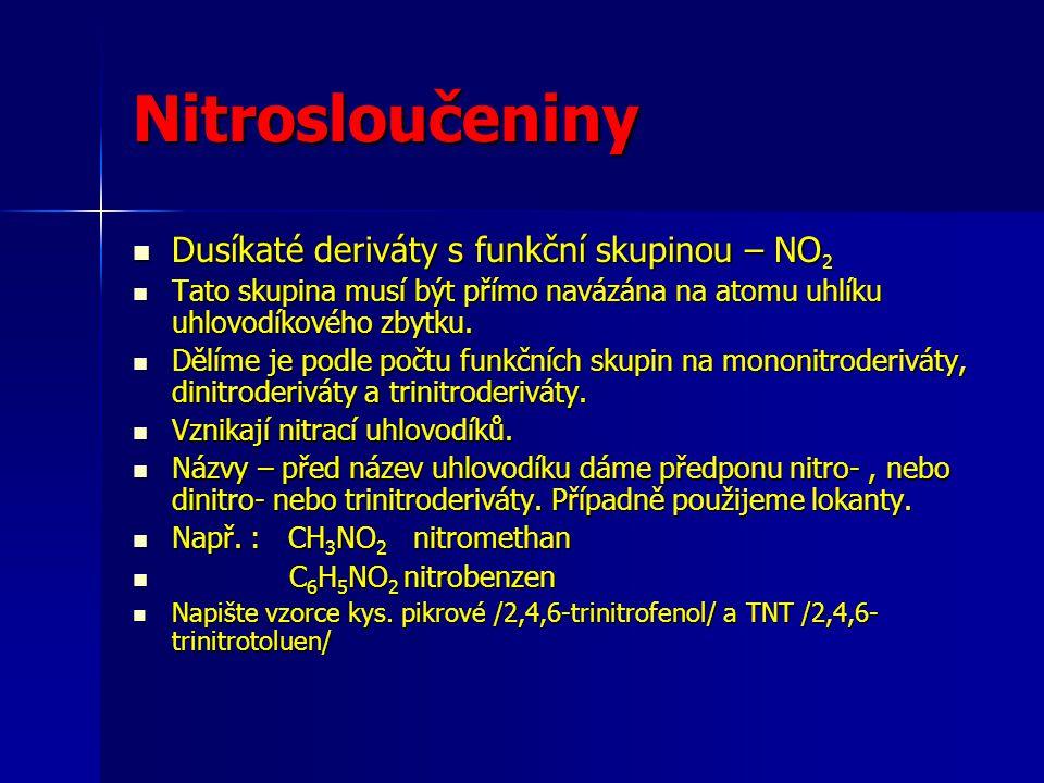 Vlastnosti nitrosloučenin Nejdůležitější reakcí nitrosloučenin je jejich redukce, která probíhá účinkem kovu (Zn, Fe) a kyseliny, nebo vodíkem za katalýzy platinou nebo niklem.