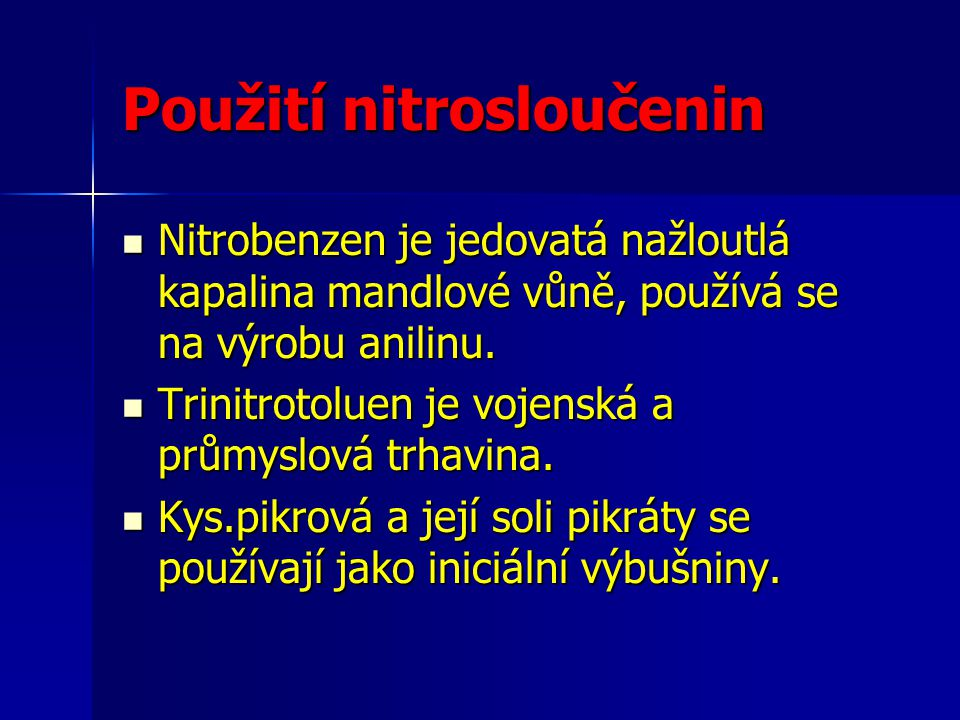 Použití nitrosloučenin Nitrobenzen je jedovatá nažloutlá kapalina mandlové vůně, používá se na výrobu anilinu. Nitrobenzen je jedovatá nažloutlá kapal