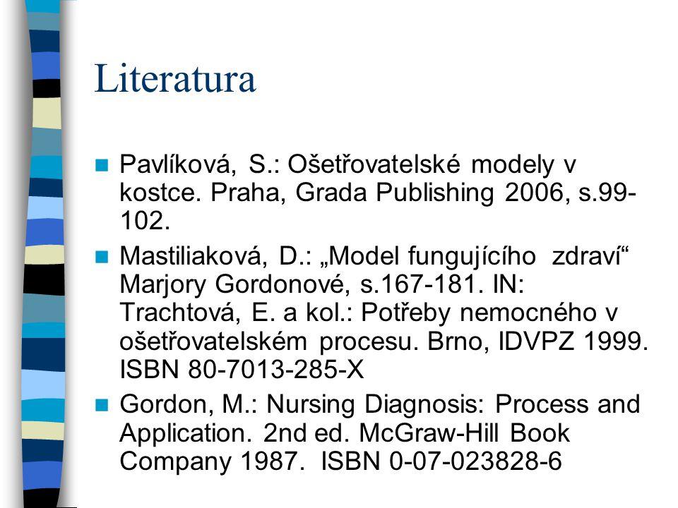 """Literatura Pavlíková, S.: Ošetřovatelské modely v kostce. Praha, Grada Publishing 2006, s.99- 102. Mastiliaková, D.: """"Model fungujícího zdraví"""" Marjor"""