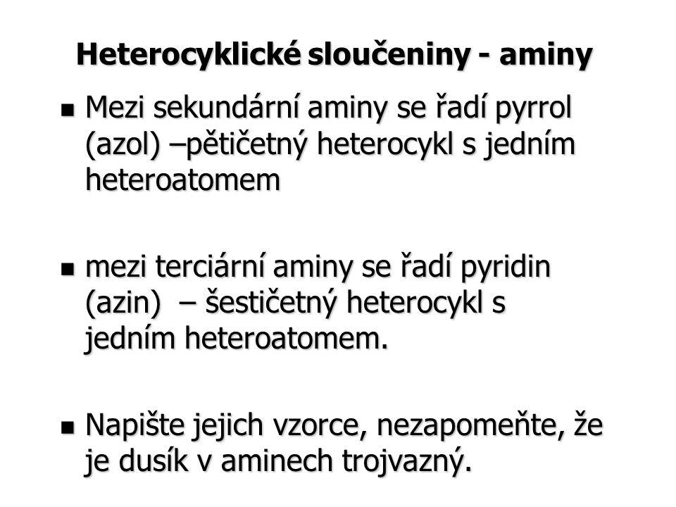 Heterocyklické sloučeniny - aminy Mezi sekundární aminy se řadí pyrrol (azol) –pětičetný heterocykl s jedním heteroatomem Mezi sekundární aminy se řad